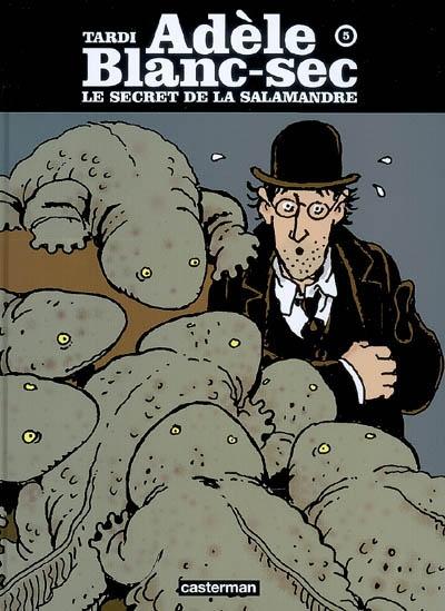 Les aventures extraordinaires d'Adèle Blanc-Sec. 5, Le secret de la Salamandre / Tardi | Tardi, Jacques. Auteur