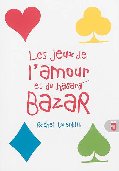 Les jeux de l'amour et du bazar : roman / Rachel Corenblit | Corenblit, Rachel (1969-....). Auteur