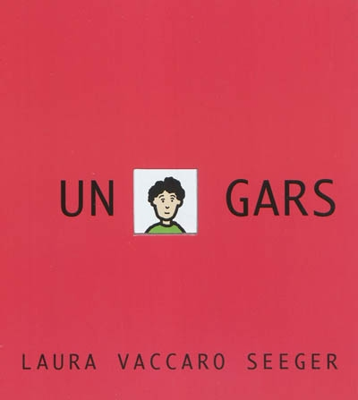 Un gars   Seeger, Laura Vaccaro. Auteur