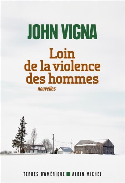 Loin de la violence des hommes : nouvelles | John Vigna (1965-....). Auteur