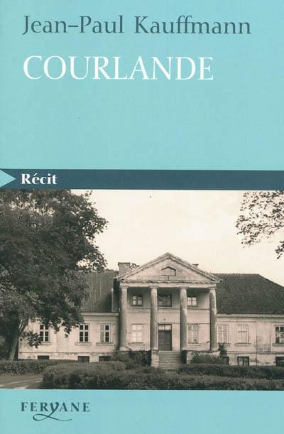 Courlande | Jean-Paul Kauffmann (1944-....). Auteur