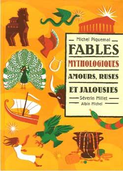 Fables mythologiques : amours, ruses et jalousies   Piquemal, Michel (1954-....)