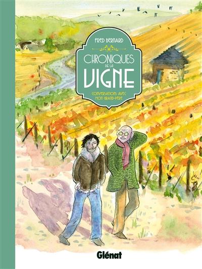 Chroniques de la vigne : conversations avec mon grand-père / Fred Bernard | Bernard, Frédéric (1969-....). Auteur