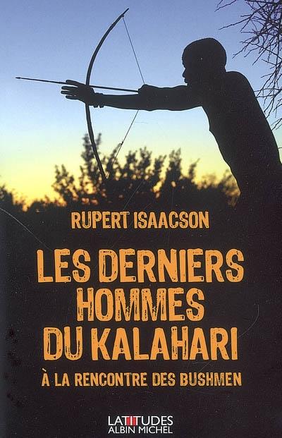 Les derniers hommes du Kalahari : à la rencontre des Bushmen   Isaacson, Rupert. Auteur