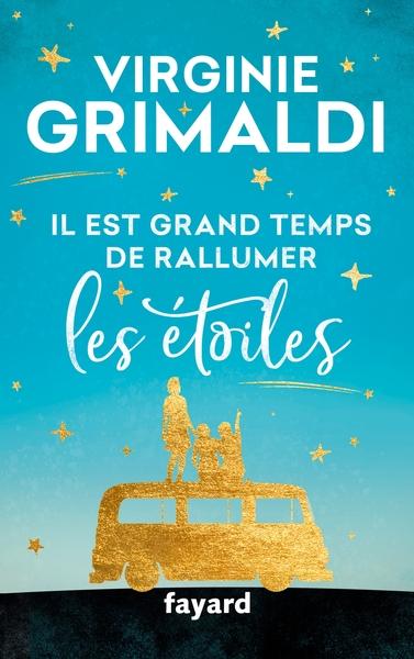 Il est grand temps de rallumer les étoiles / Virginie Grimaldi | Grimaldi, Virginie. Auteur