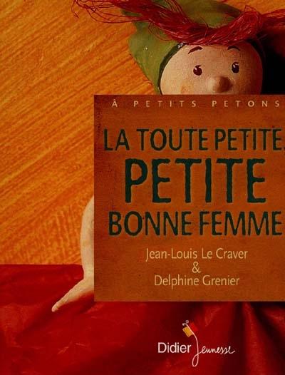 toute petite, petite bonne femme (La) | Le Craver, Jean-Louis (1941-....). Auteur
