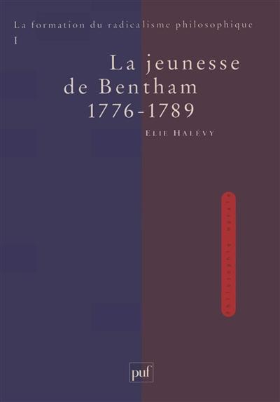 La formation du radicalisme philosophique. Vol. 1. La jeunesse de Bentham, 1776-1789