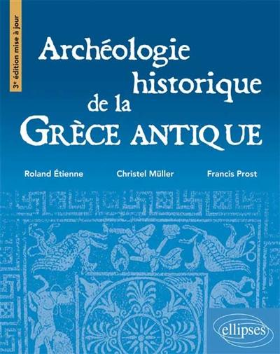 Archéologie historique de la Grèce antique / Roland Etienne,... Christel Muller,... Francis Prost,... | Etienne, Roland (1944-....). Auteur