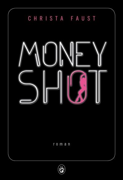 Money shot : roman / Christa Faust | Faust, Christa. Auteur