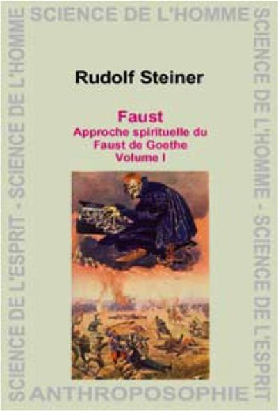 Faust : approche spirituelle du Faust de Goethe. Vol. 1