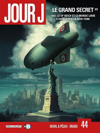 Jour J. Vol. 44. Le grand secret. Vol. 3. 1943 : le IIIe Reich et le monde libre s'affrontent à New York