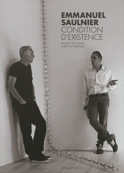 Emmanuel Saulnier : condition d'existence / Amaury Da Cunha, Doris von Drathen | Da Cunha, Amaury (1976-....). Auteur