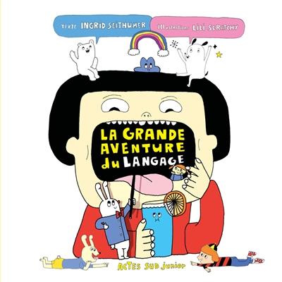 La grande aventure du langage / Ingrid Seithumer, Lili Scratchy   Seithumer, Ingrid. Auteur