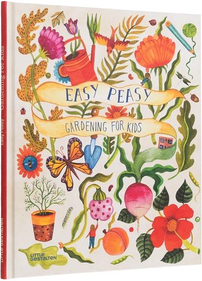 Easy peasy : gardening with kids | Bradley, Kirsten. Auteur