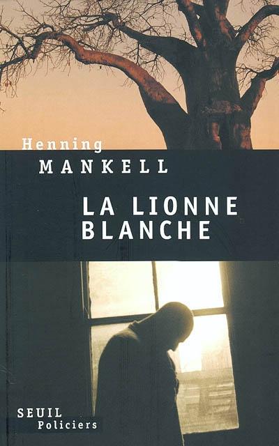 La lionne blanche : roman / Henning Mankell   Mankell, Henning (1948-....). Auteur