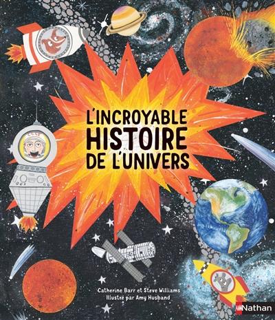incroyable histoire de l'Univers (L')   Barr, Catherine (1951-....). Auteur