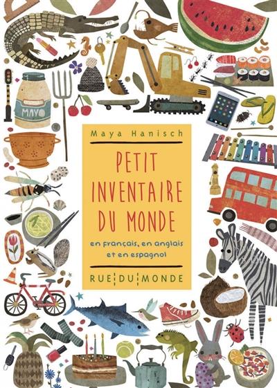 Petit inventaire du monde : en français, en anglais et en espagnol / Maya Hanisch   Hanisch, Maya. Auteur