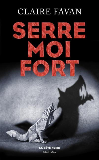 Serre-moi fort : thriller / Claire Favan | Favan, Claire (1976-....). Auteur