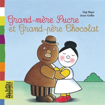 Grand-mère Sucre et grand-père Chocolat / Gigi Bigot | Bigot, Gigi (1950-....). Auteur