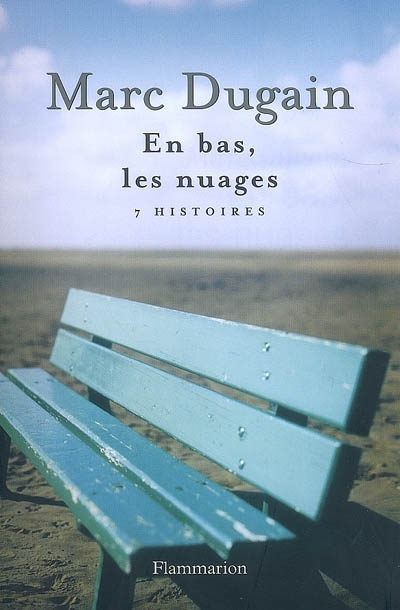 En bas, les nuages : 7 histoires / Marc Dugain   Dugain, Marc (1957-....). Auteur