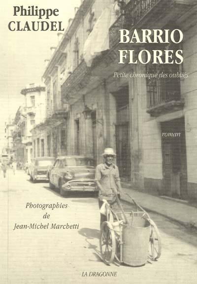 Barrio Flores : petite chronique des oubliés : roman | Philippe Claudel (1962-....). Auteur
