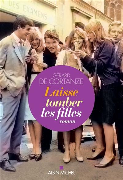Laisse tomber les filles : roman / Gérard de Cortanze | Cortanze, Gérard de (1948-...). Auteur