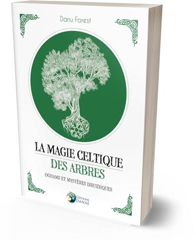 La magie celtique des arbres : oghams et mystères druidiques