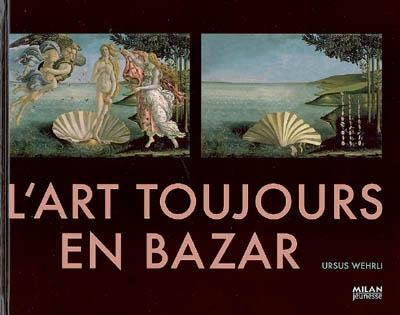 L' art toujours en bazar / Ursus Wehrli | Wehrli, Ursus (1969-....). Auteur
