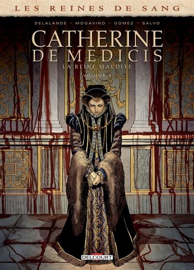 Les reines de sang. Catherine de Médicis, la reine maudite. Vol. 3