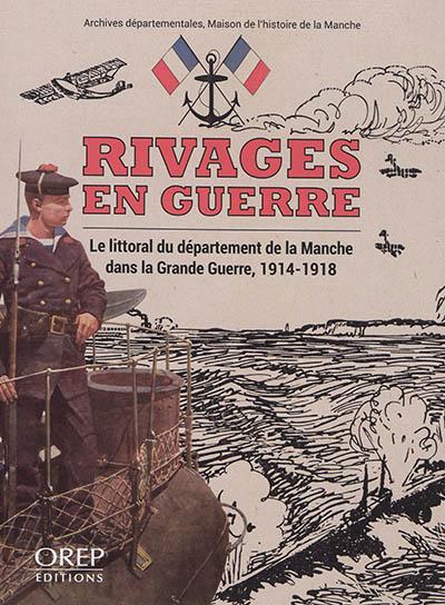 Rivages en guerre : le littoral du département de la Manche dans la Grande Guerre, 1914-1918