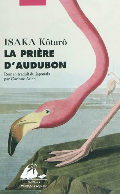 La prière d'Audubon : roman / Isaka Kôtarô   Isaka, Kôtarô. Auteur