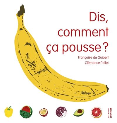 Dis, comment ça pousse ? | Guibert, Françoise de (1970-....). Auteur