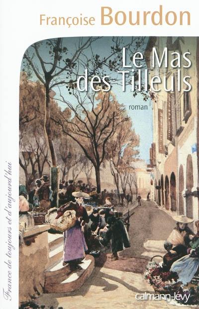 Le mas des Tilleuls : roman / Françoise Bourdon   Bourdon, Françoise (1953-....). Auteur
