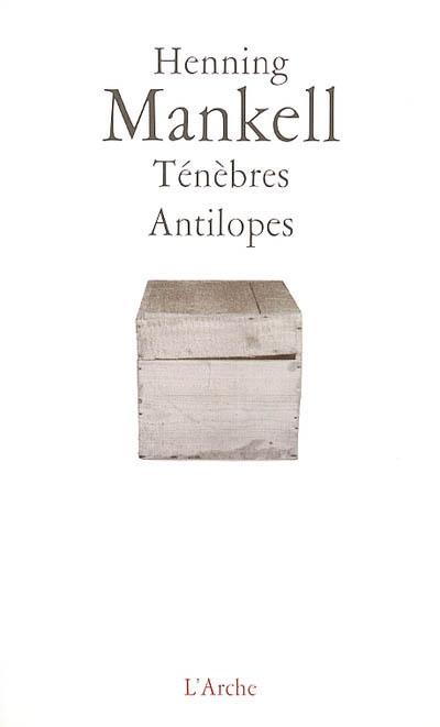 Ténèbres. Antilopes / Henning Mankell   Mankell, Henning (1948-2015)