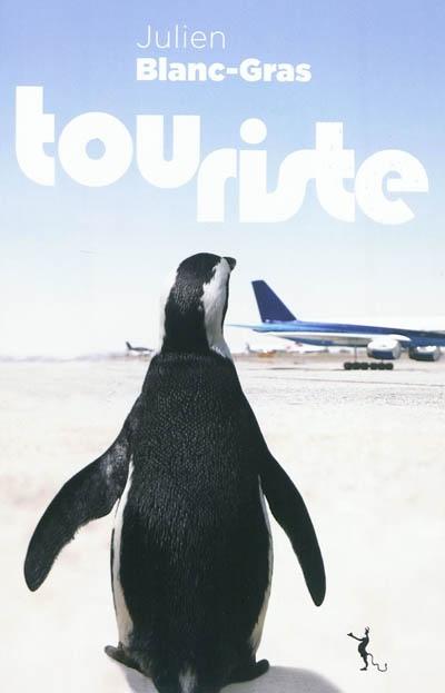 Touriste / Julien Blanc-Gras | Blanc-Gras, Julien (1976-....). Auteur