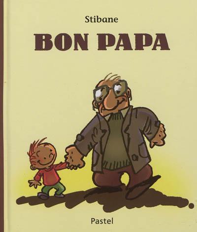 Bon papa / Stibane   Stibane (1958-....). Auteur