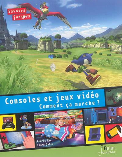 Consoles et jeux vidéo : comment ça marche ? / Cédric Ray   Ray, Cédric. Auteur