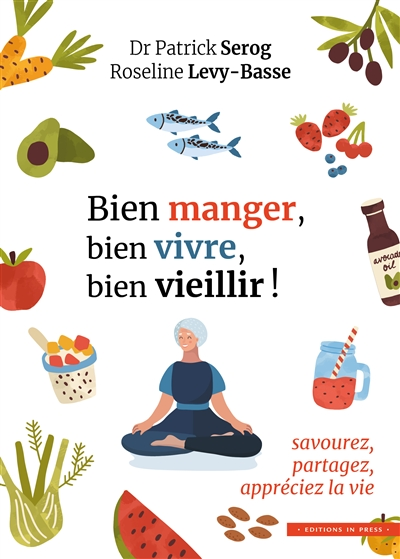 Bien manger, bien vivre, bien vieillir ! : savourez, partagez, appréciez la vie