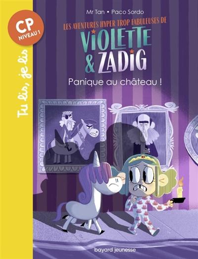 Les aventures hyper trop fabuleuses de Violette & Zadig. Panique au château !
