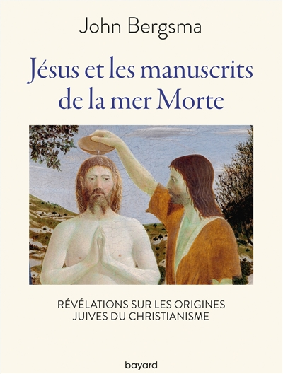Jésus et les manuscrits de la mer Morte : révélations sur les origines juives du christianisme