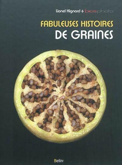 Fabuleuses histoires de graines / Lionel Hignard & Biosphoto | Hignard, Lionel. Auteur