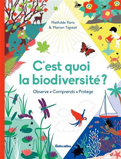 C'est quoi la biodiversité ? : observe, comprends, protège