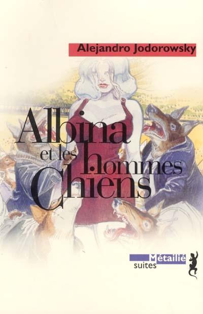 Albina et les hommes chiens | Jodorowsky, Alexandro, auteur
