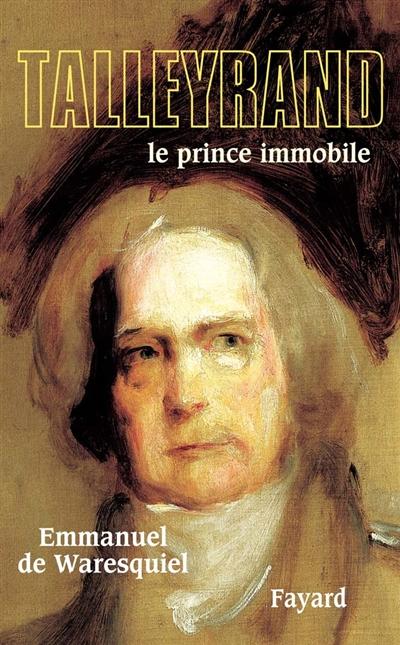 Talleyrand : le prince immobile / Emmanuel de Waresquiel | Waresquiel, Emmanuel de (1957-....). Auteur