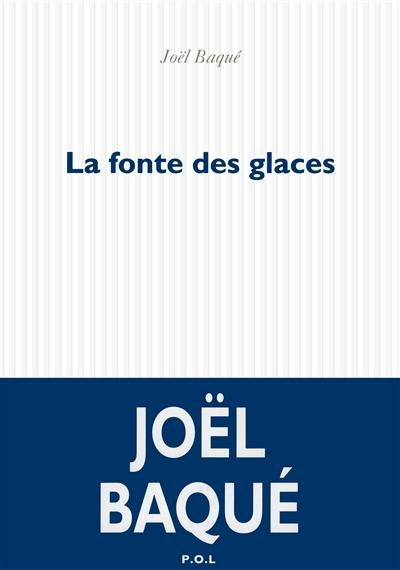 fonte des glaces (La) : roman | Baqué, Joël (1963-....). Auteur