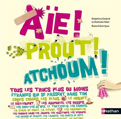 Aïe ! Prout ! Atchoum ! | Delphine Godard (1964-....). Auteur