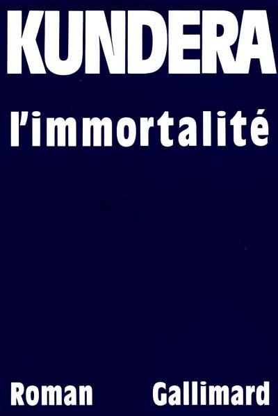 L' Immortalité : roman / Milan Kundera | Kundera, Milan (1929-....). Auteur
