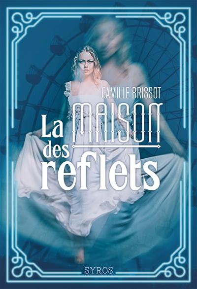 maison des reflets (La) | Brissot, Camille (1988-....). Auteur