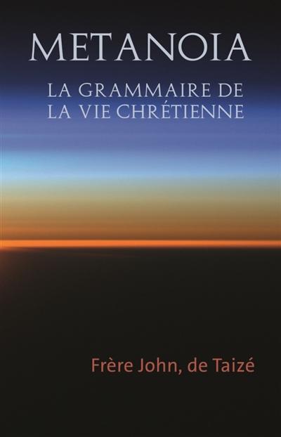 Metanoia : la grammaire de la vie chrétienne