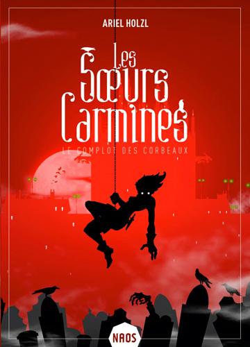Les  soeurs Carmines. 1, le complot des corbeaux | Holzl, Ariel. Auteur